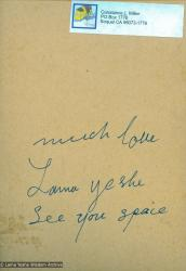 "(16658_pr.tif) The back of a photo Lama Yeshe gave to Connie Miller in 1976. Connie Miller was rushed to Shanti Bhawan hospital in Kathmandu when she suffered an attack of appendicitis. Afterwards, Lama Yeshe showered her with gifts, including a picture of himself inscribed on the back in his erratic hand, ""Much love, Lama Yeshe. See you space."" Kopan Monastery, Nepal, 1976."